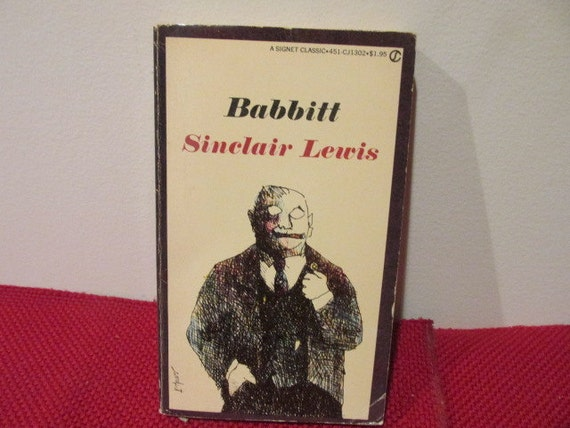 babbitt by sinclair lewis essay Essay preview more ↓ in the sinclair lewis novel, babbitt, the main character is  a man who lives his whole life under the presumption that the only way to be.