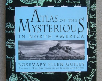 Atlas of Mysterious Places, Events & Things in North America - by Rosemary E. Guiley - Collection of Oddities - 1995