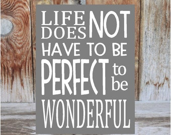 LIfe does not have to be perfect to be wonderful - wooden home decor play room, kids room, classroom, office sign  with vinyl lettering