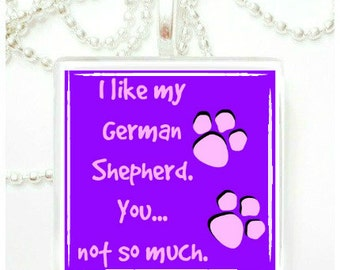 I like my German Shepherd, you not so much  glass pendant