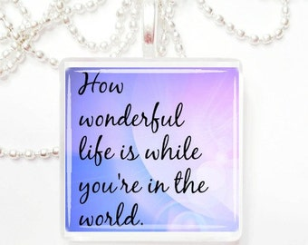 How wonderful life is while you're in the world  Elton John  glass pendant