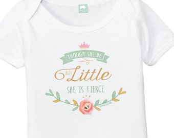 Cute Baby Girl Onesie - Though She Be But Little She Is Fierce Bodysuit - Shakespeare Quote Baby Onesie