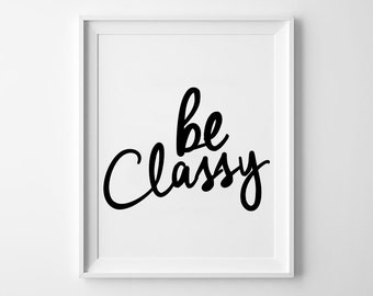 Be Classy Wall Art Print, poster, typography quote, wall decor, home decor, black and white, minimalist art, handwritten print