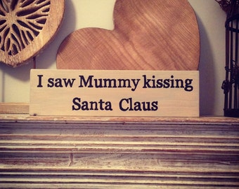 Handmade Wooden Sign - Christmas Sign 'I saw Mummy kissing .....' - Rustic, Vintage, Shabby Chic