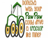 Dontcha wish your PawPaw could drive a tractor like mine - Applique - Machine Embroidery Design -  4 sizes
