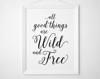 All Good Things are Wild and Free Printable - art print wall decor - modern minimal black white nursery script where the wild things are