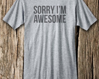 Sorry I'm AWESOME T-shirt