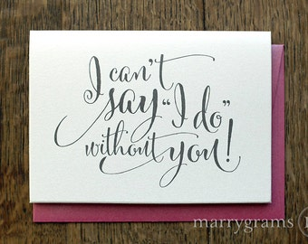 I Can't Say I Do Without You - Will You Be My Bridesmaid, Maid of Honor, Flower Girl -Fun, Cute Card to Ask Bridal Wedding Party Single CS07