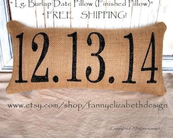 Lg. Pillow-Best Seller- FREE S/H- Finished Pillow-Not Cover-Burlap Date Pillow-Date Pillow-Wedding Gift- Anniversary Gift- Burlap Pillows