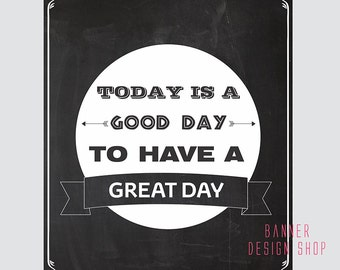 Today is a Good Day to Have a Great Day Quote Black and White Art Print Printable Wall Decor Print Typography Poster Instant Download 8x10