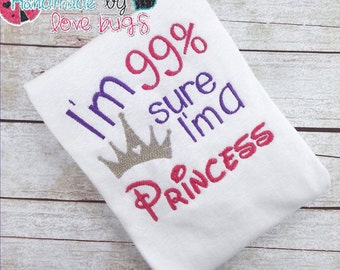 I'm 99% sure im a princess Shirt