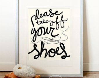 Please take off your shoes, Please take shoes off sign, Quote ART PRINT, Typography art, Word art, Hand lettered print, Modern calligraphy.
