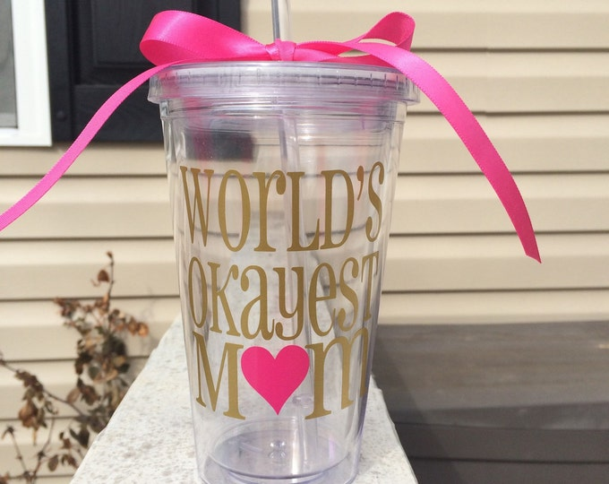 World's Okayest Mom Cup Tumbler Personalized Cup 16 oz Acrylic Tumbler Mom Mother's Day Cup Gift Funny Hilarious Cup Gag Gift Tumbler Cup