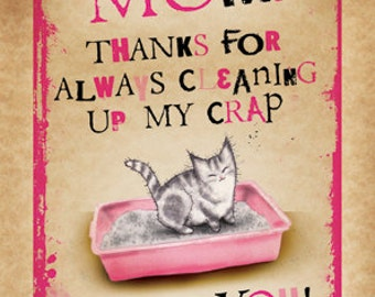 Mother's Day or Mother birthday card: Thanks for always cleaning up my c**p