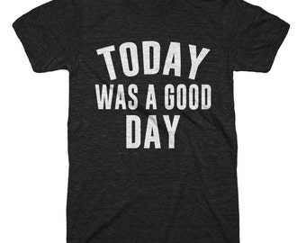 Today Was A Good Day T Shirt Vintage Style Soft Tri Blend Tee Shirt Mens Unisex Under 20