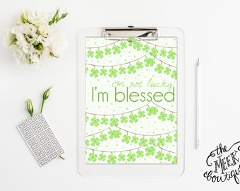 INSTANT DOWNLOAD, St. Patrick's Day Printable, I'm Not Lucky I'm Blessed, No. 293
