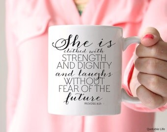 She Is Clothed With Strength And Dignity And Laughs Without Fear Of The Future // Proverbs 31:25 // 11 oz Mug