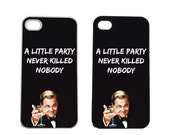 A Litte Party Never Killed Nobody iPhone 4 4s, iPhone 5 5s 5C, iPhone 6 6 Plus, IPOD 5G, Hardshell, Silicone, 2-in-1 Protective Case, hs0067