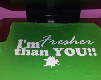 "Cool T shirt, ""I'm fresher than you..."" Fashion T-shirt"