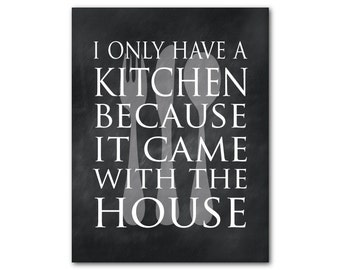 Kitchen Wall Art - I only have a kitchen because it came with the house Print - Housewarming gift - fork spoon knife - gift for her
