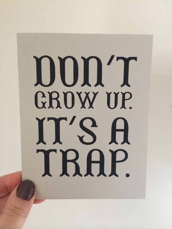 Don't Grow Up. It's A Trap Card, blank card, stay young, folded card
