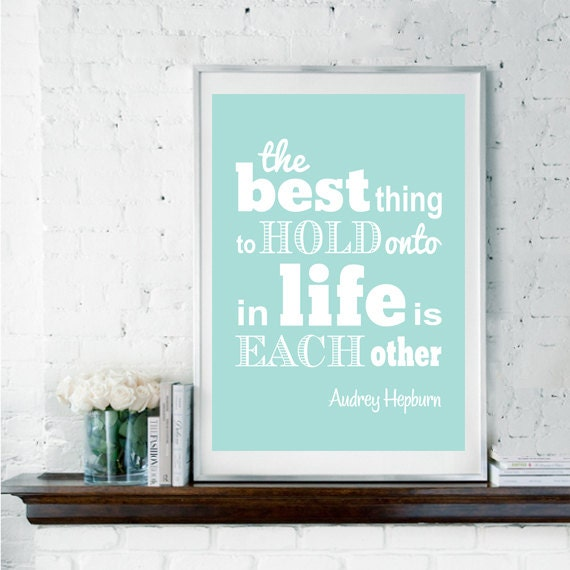 The Best Thing in Life, Inspirational Quote, Audrey Hepburn Quote, Engagement Gift, Wedding Gift, Wedding Art, Romantic Quote, Family Quote