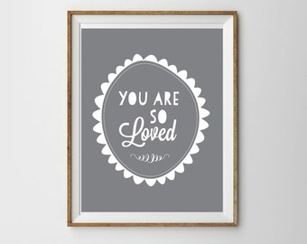Gray and White Nursery Print for a Baby Girl or Boy's Nursery -You Are So Loved - Instant Download Wall Art - Print at Home