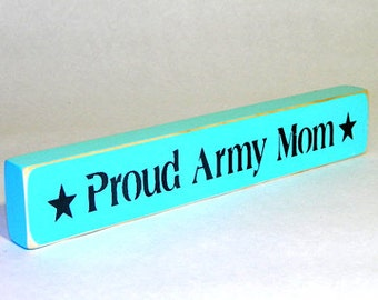 Proud Army Mom Wooden Sign - Shelf Sitter - 21 Colors to Choose From