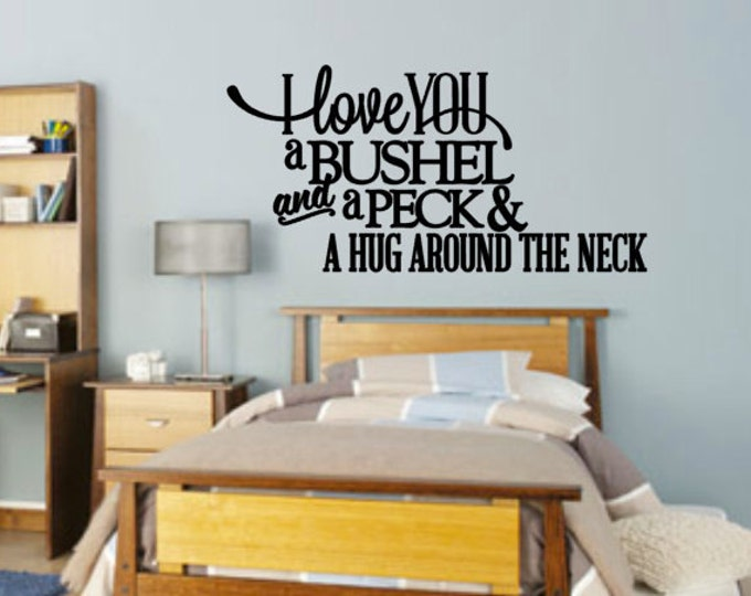 I (Or We) Love You A Bushel And A Peck - Vinyl Wall Quote, Vinyl Wall Art, Kids Bedroom, Home Decor