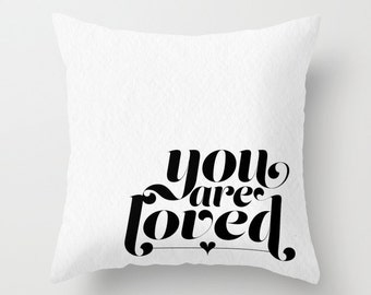 You are Loved Throw Pillows - Black and White Decorative Pillows - Couch Pillows - Sofa Pillows - Inspirational Quotes