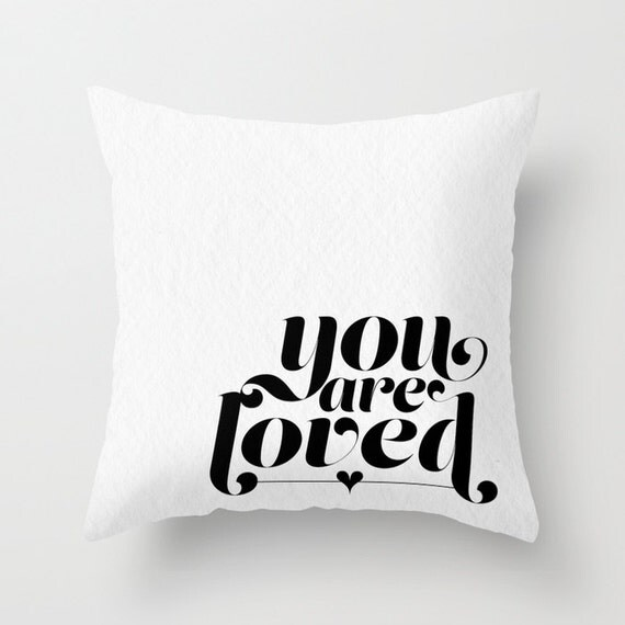 You are Loved Throw Pillows Black and White Decorative : il570xN697117696t2rg from www.etsy.com size 570 x 570 jpeg 30kB