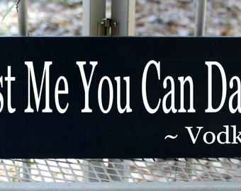 Trust me you can dance -Vodka humorous wood sign