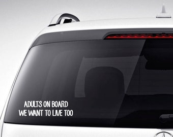 Adults on board we want to live too humorous vinyl car decal