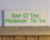 "Top O' The Morning' To Ya, St. Patrick's Day Sign, 3.5"" x 9"", Ready To Ship, Hand Painted Irish Sign, Solid Pine Shelf Sitter"