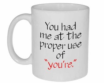 Grammar Spelling Coffee or Tea Mug - You had me at the proper use of you're.