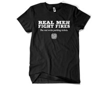 Real men fight fires, the rest write parking tickets. Fireman firefighter t shirt funny