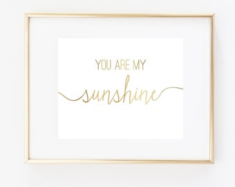 You Are My Sunshine Gold Art Print 5x7, 8x10, 11x14 Girly Art, Typography Gold Faux Wall Decor Art Print