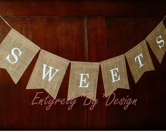 SWEETS - Burlap Banner, Wedding Anniversary Engagement Birthday Bridal Shower, Baby Shower, Party Decoration, Dessert Table, Candy Bar