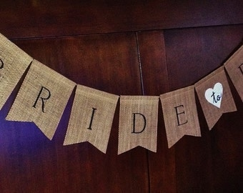 BRIDE to BE - Burlap Wedding Banner/Bunting - Engagement Shower Rustic Photo Prop Venue Decoration