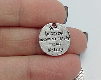 10 Quote Charms, Well Behaved Women Rarely Make History (1-1127)