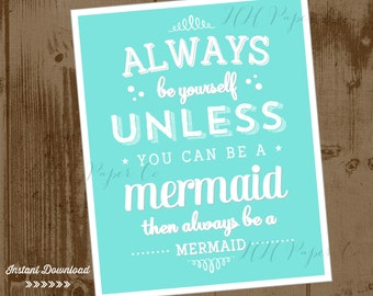 Mermaid Party Printable 8x10 Sign - Instant Download - Always be yourself unless you can be a mermaid