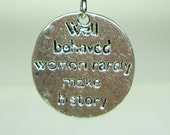 CUSTOM ORDER for Andria - Well Behaved Women Rarely Make History Charm