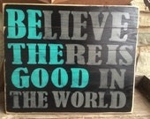 Believe There is Good in the World - Be The Good - Handpainted wooden sign