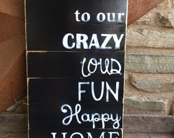 Welcome to our Crazy, Loud, Fun, Happy Home | Hand Painted | Wooden | Plank Sign | Rustic | Farmhouse | Distressed | Family room
