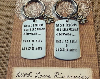 Friends are like four leaf clovers, hard to find & lucky to have, hand stamped keychain