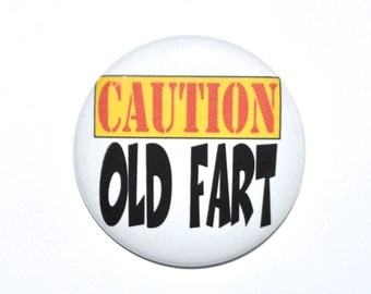 Birthday Button Caution Old Fart over the hill gag gift birthday party  2 1/4 inch pin back button