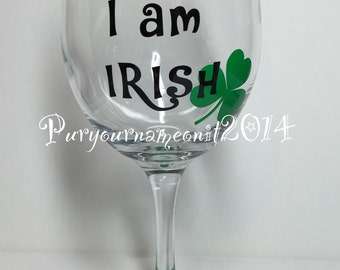St. Patrick's Day wine glass! Kiss Me I am IRISH!