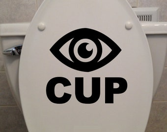 Eye CUP (I See You Pee) - Toilet Seat Sticker - Car/Truck/Home/Computer/Bathroom Decal