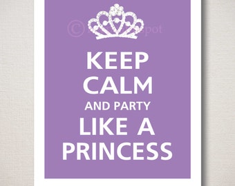 Keep Calm and PARTY Like A PRINCESS Typography Art Print 8x10 (Featured color: Orchid--choose your own colors)