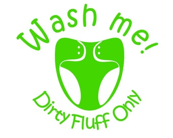 Wash me! Dirty Fluff Only, Vinyl Diaper Pail Decal